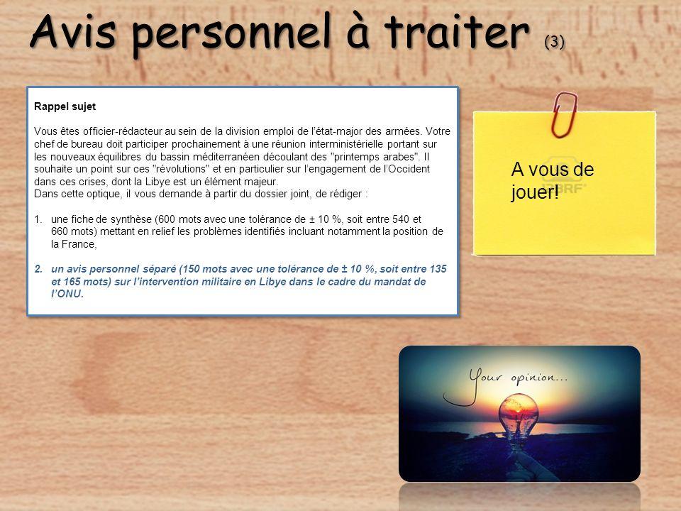 Avis personnel à traiter (3) Avis personnel à traiter (3) Rappel sujet Vous êtes officier-rédacteur au sein de la division emploi de létat-major des armées.