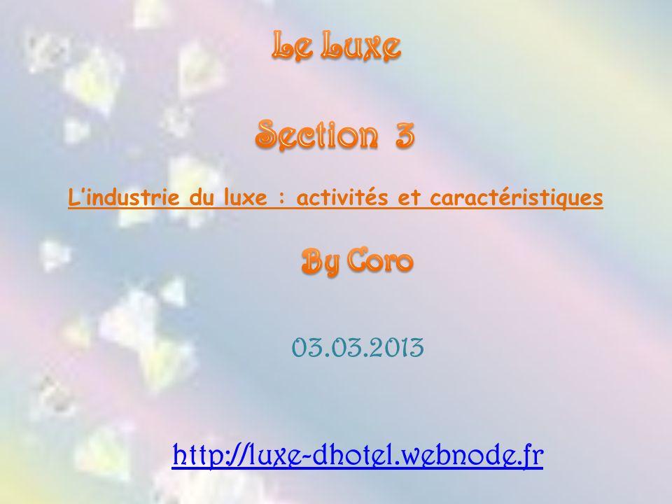 03.03.2013 http://luxe-dhotel.webnode.fr Lindustrie du luxe : activités et caractéristiques