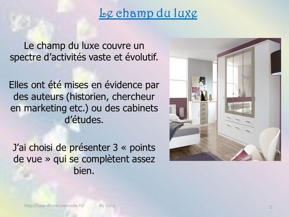 Le champ du luxe selon le cabinet Mac Kinsey http://luxe-dhotel.webnode.fr/ By Coro Cest une étude qui a été réalisée par le cabinet Mac Kinsey en 1990, pour le comité Colbert.