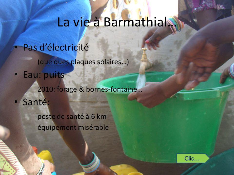 La vie à Barmathial… Pas délectricité (quelques plaques solaires…) Eau: puits 2010: forage & bornes-fontaine… Santé: poste de santé à 6 km équipement