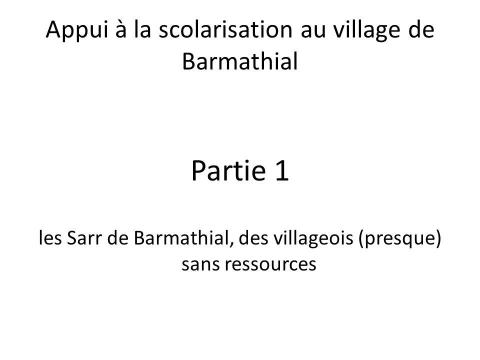 Partie 1 les Sarr de Barmathial, des villageois (presque) sans ressources Appui à la scolarisation au village de Barmathial