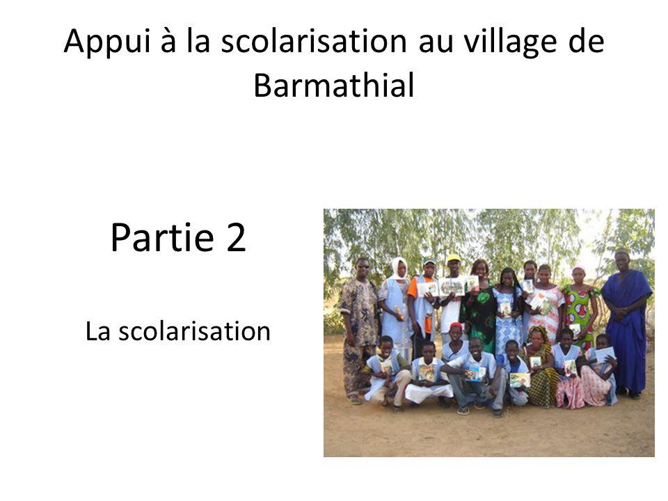 Partie 2 La scolarisation Appui à la scolarisation au village de Barmathial