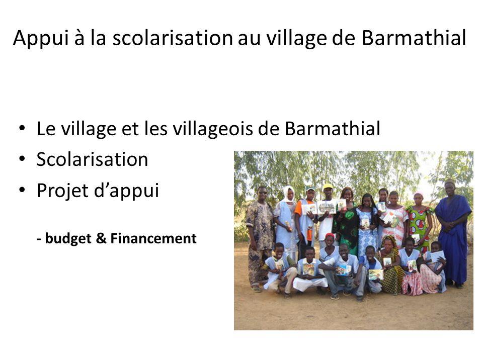 Appui à la scolarisation au village de Barmathial Le village et les villageois de Barmathial Scolarisation Projet dappui - budget & Financement