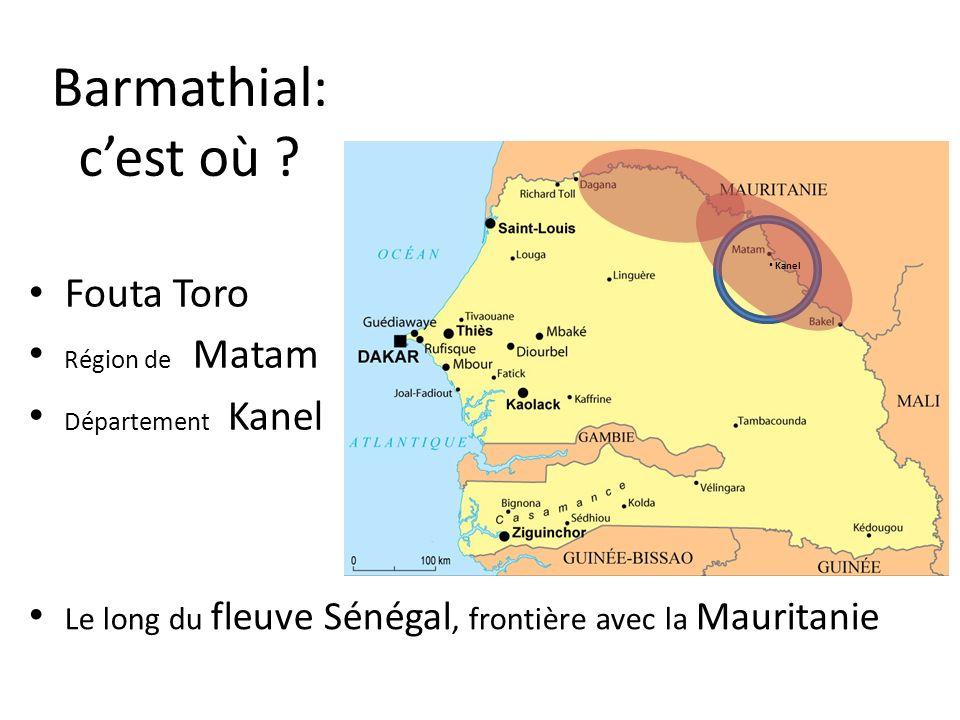 Fouta Toro Région de Matam Département Kanel Le long du fleuve Sénégal, frontière avec la Mauritanie Barmathial: cest où ? Kanel