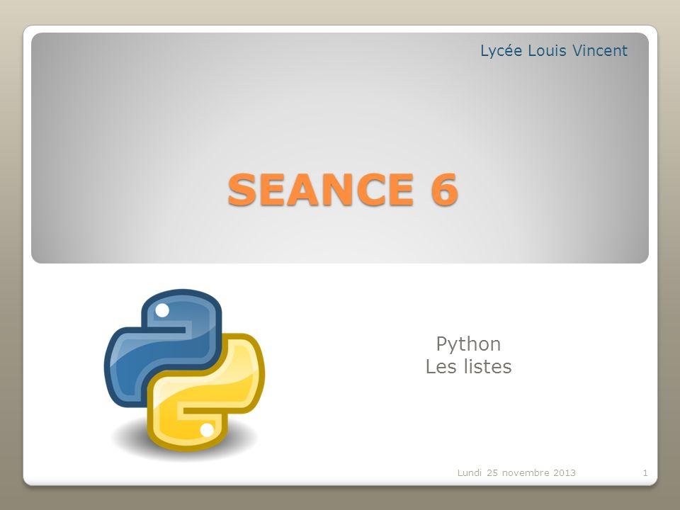 SEANCE 6 Python Les listes Lycée Louis Vincent Lundi 25 novembre 20131