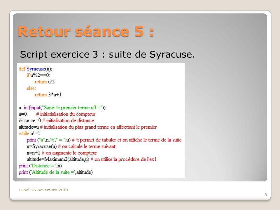 Retour séance 5 : 3 Lundi 25 novembre 2013 Script exercice 3 : suite de Syracuse.
