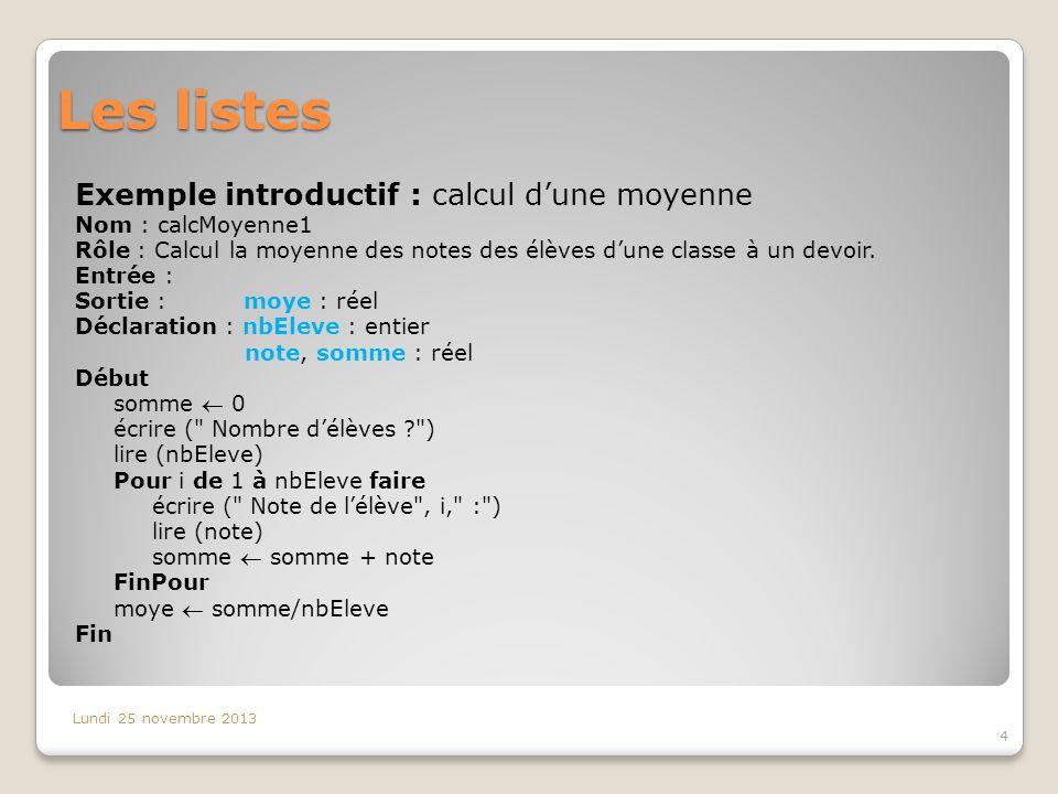 Les listes Exemple introductif : calcul dune moyenne Nom : calcMoyenne1 Rôle : Calcul la moyenne des notes des élèves dune classe à un devoir. Entrée