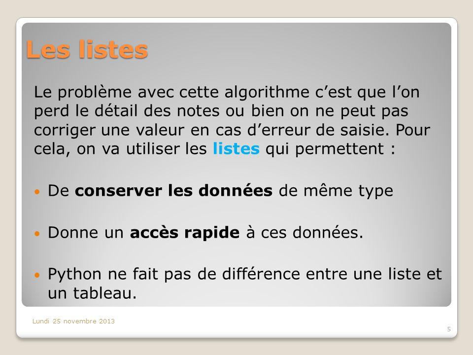 Les listes en Python Définition : On définit une liste comme une collection déléments séparés par une virgule, lensemble étant enfermé dans des crochets.