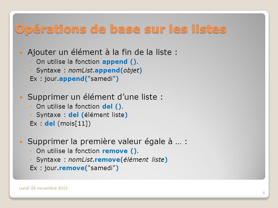 Opérations de base sur les listes Ajouter un élément à la fin de la liste : On utilise la fonction append (). Syntaxe : nomList.append(objet) Ex : jou