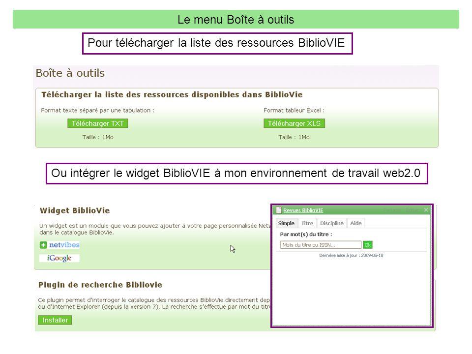 Le menu Boîte à outils Pour télécharger la liste des ressources BiblioVIE Ou intégrer le widget BiblioVIE à mon environnement de travail web2.0