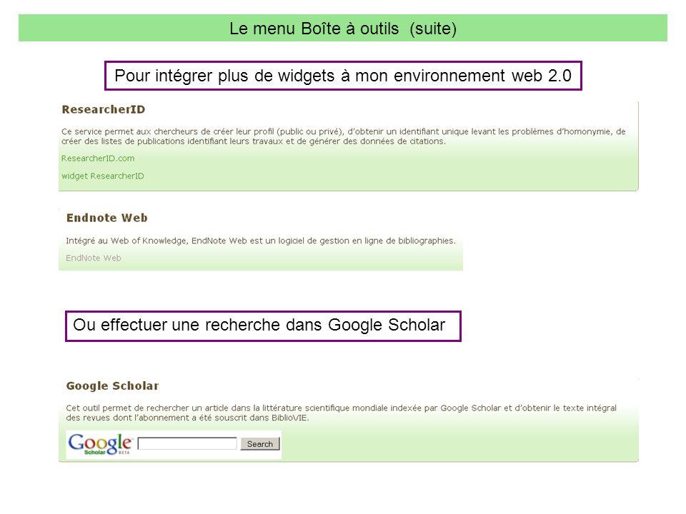Le menu Boîte à outils (suite) Pour intégrer plus de widgets à mon environnement web 2.0 Ou effectuer une recherche dans Google Scholar