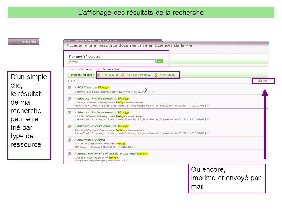 Laffichage des résultats de la recherche Ou encore, imprimé et envoyé par mail Dun simple clic, le résultat de ma recherche peut être trié par type de