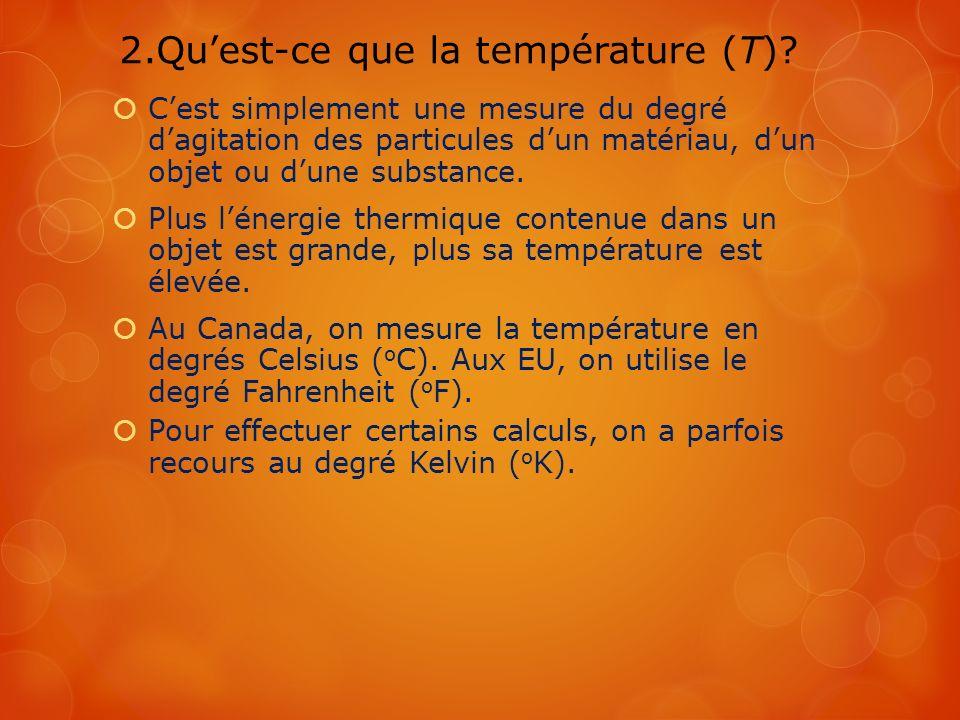 2.Quest-ce que la température (T)? Cest simplement une mesure du degré dagitation des particules dun matériau, dun objet ou dune substance. Plus léner
