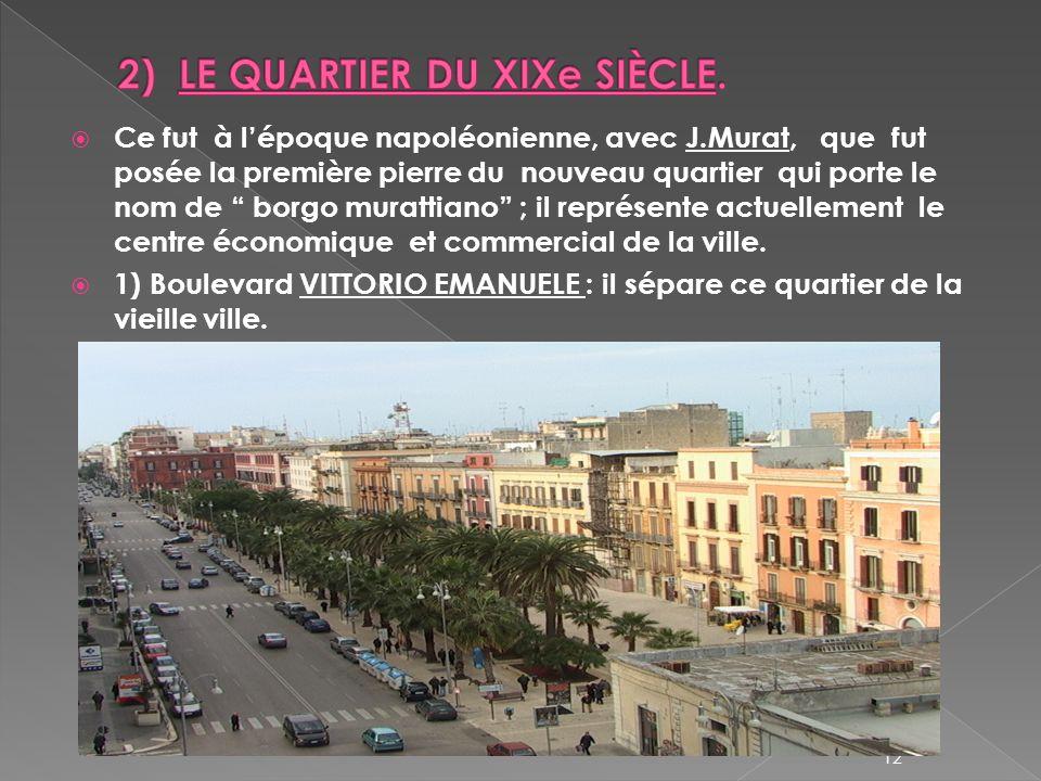 Ce fut à lépoque napoléonienne, avec J.Murat, que fut posée la première pierre du nouveau quartier qui porte le nom de borgo murattiano ; il représente actuellement le centre économique et commercial de la ville.