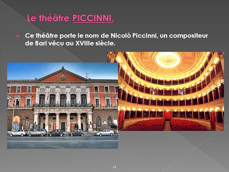 Ce théâtre porte le nom de Nicolò Piccinni, un compositeur de Bari vécu au XVIIIe siècle. 13