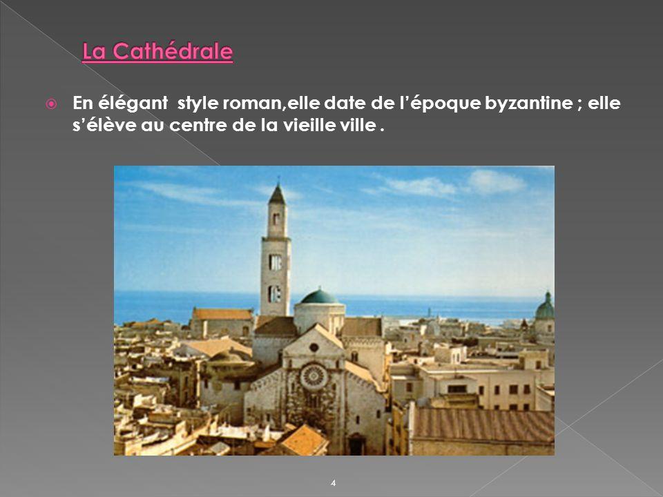 En élégant style roman,elle date de lépoque byzantine ; elle sélève au centre de la vieille ville.