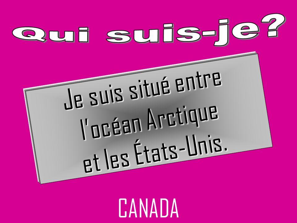 CANADA Je suis situé entre locéan Arctique et les États-Unis.