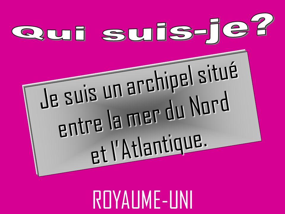 ROYAUME-UNI Je suis un archipel situé entre la mer du Nord et lAtlantique.