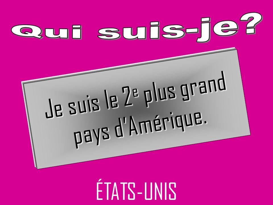 ÉTATS-UNIS Je suis le 2 e plus grand pays dAmérique.