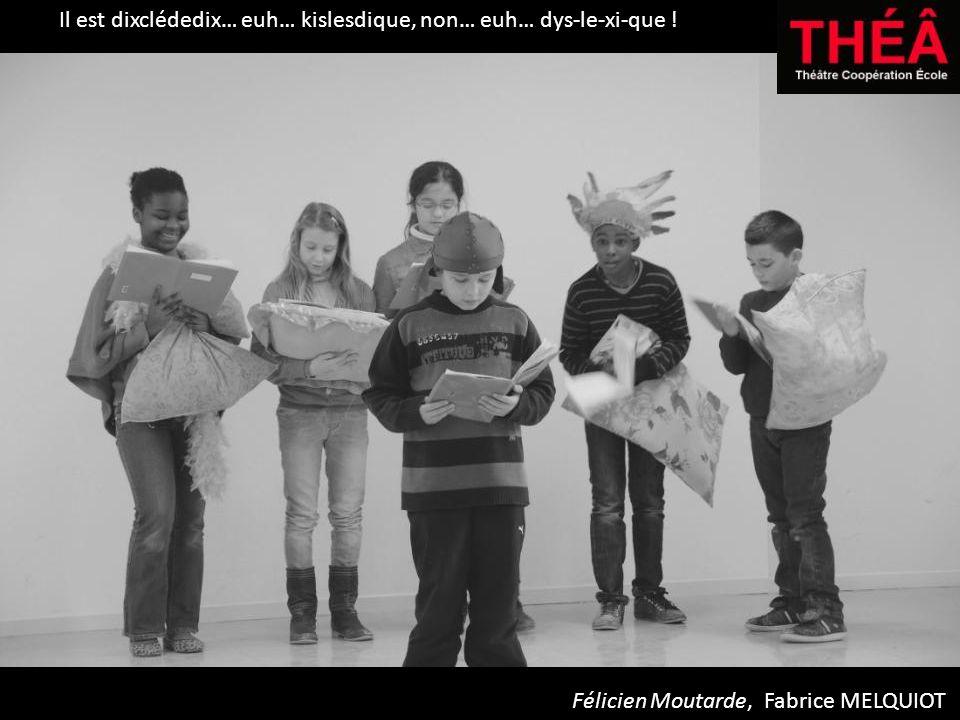 Il est dixclédedix… euh… kislesdique, non… euh… dys-le-xi-que ! Félicien Moutarde, Fabrice MELQUIOT