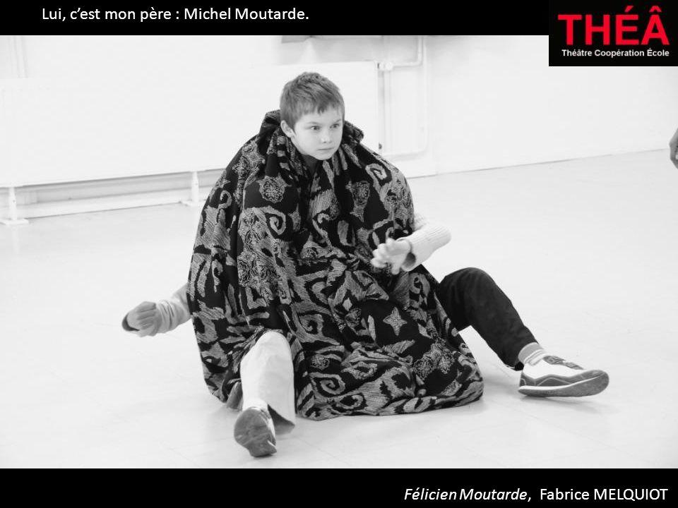 Lui, cest mon père : Michel Moutarde. Félicien Moutarde, Fabrice MELQUIOT