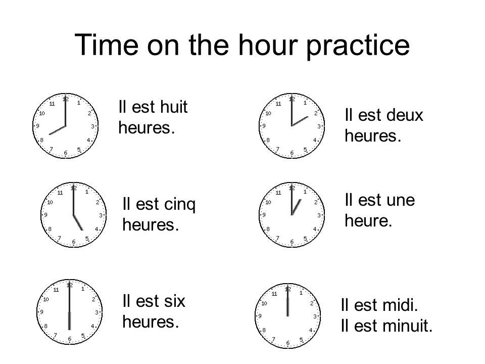 Time on the hour practice Il est huit heures.Il est deux heures.