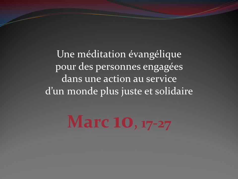 Une méditation évangélique pour des personnes engagées dans une action au service dun monde plus juste et solidaire Marc 10, 17-27