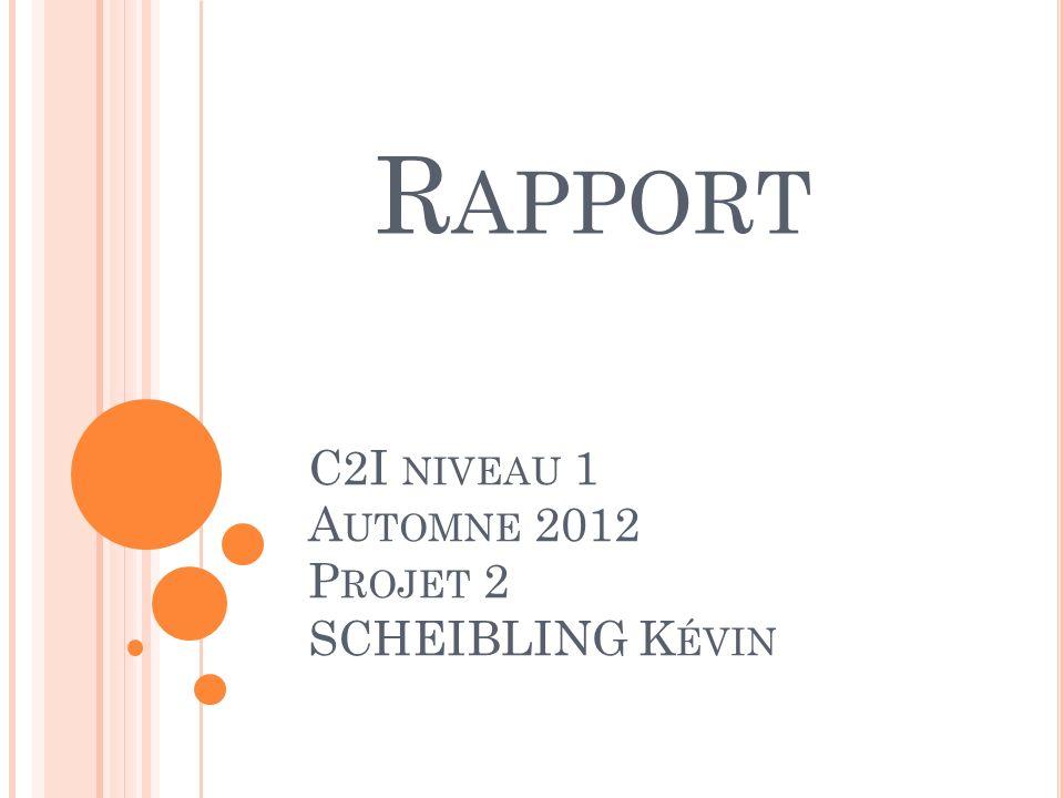 C2I NIVEAU 1 A UTOMNE 2012 P ROJET 2 SCHEIBLING K ÉVIN R APPORT