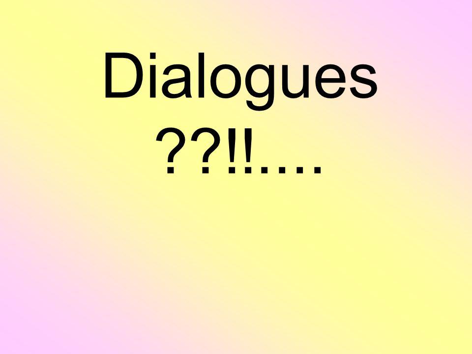 Dialogues ??!!....