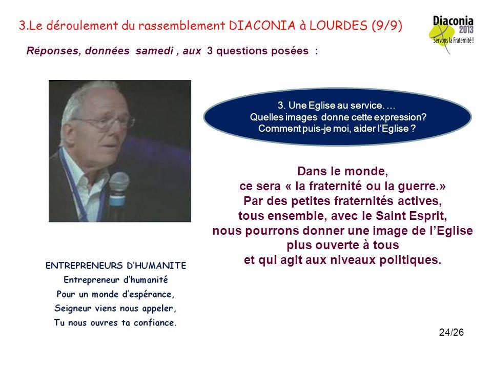 3.Le déroulement du rassemblement DIACONIA à LOURDES (8/9) Réponses, données samedi, aux 3 questions posées : 2. Etre au service, ça change quoi pour