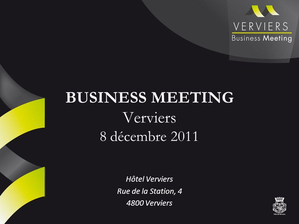 BUSINESS MEETING Verviers 8 décembre 2011 Hôtel Verviers Rue de la Station, 4 4800 Verviers