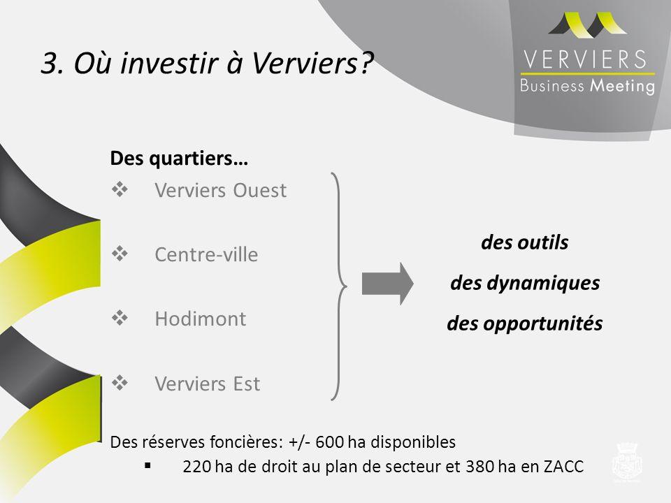 3. Où investir à Verviers? Des quartiers… Verviers Ouest Centre-ville Hodimont Verviers Est Des réserves foncières: +/- 600 ha disponibles 220 ha de d