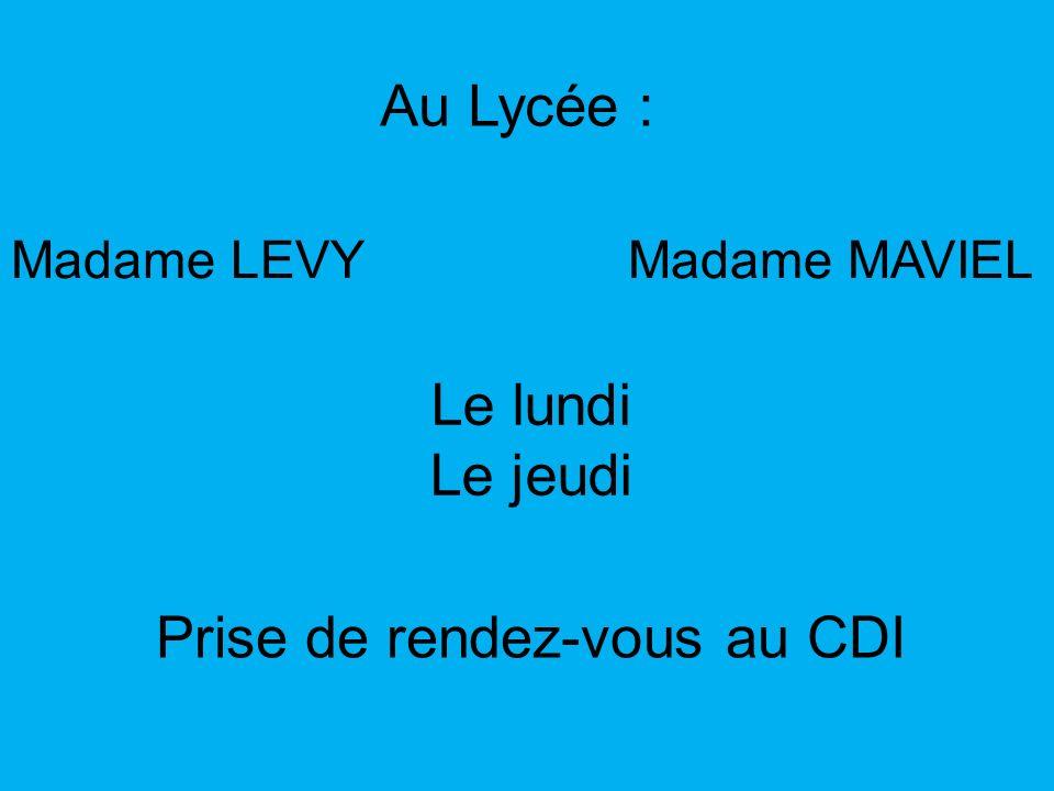 Au Lycée : Madame LEVYMadame MAVIEL Le lundi Le jeudi Prise de rendez-vous au CDI