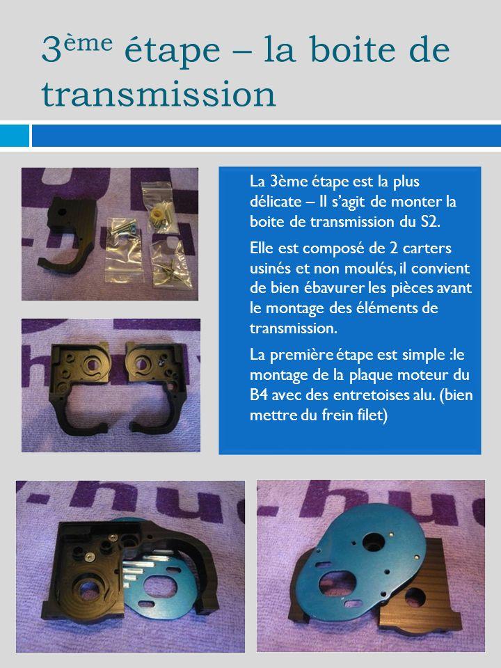 3 ème étape – la boite de transmission La 3ème étape est la plus délicate – Il sagit de monter la boite de transmission du S2. Elle est composé de 2 c