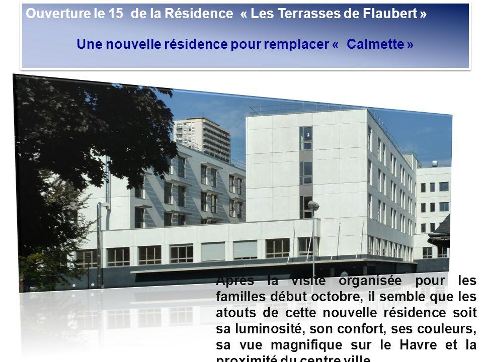Ouverture le 15 de la Résidence « Les Terrasses de Flaubert » Une nouvelle résidence pour remplacer « Calmette » Ouverture le 15 de la Résidence « Les