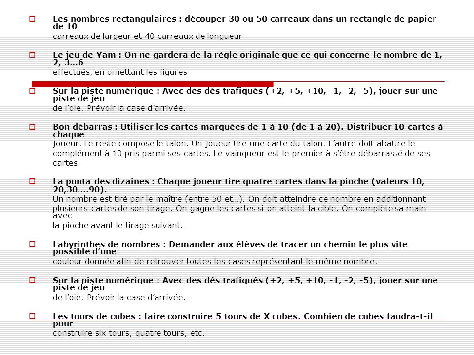 Les nombres rectangulaires : découper 30 ou 50 carreaux dans un rectangle de papier de 10 carreaux de largeur et 40 carreaux de longueur Le jeu de Yam