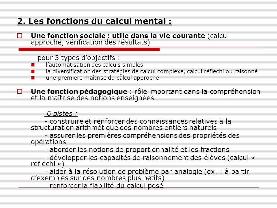 2. Les fonctions du calcul mental : Une fonction sociale : utile dans la vie courante (calcul approché, vérification des résultats) pour 3 types dobje