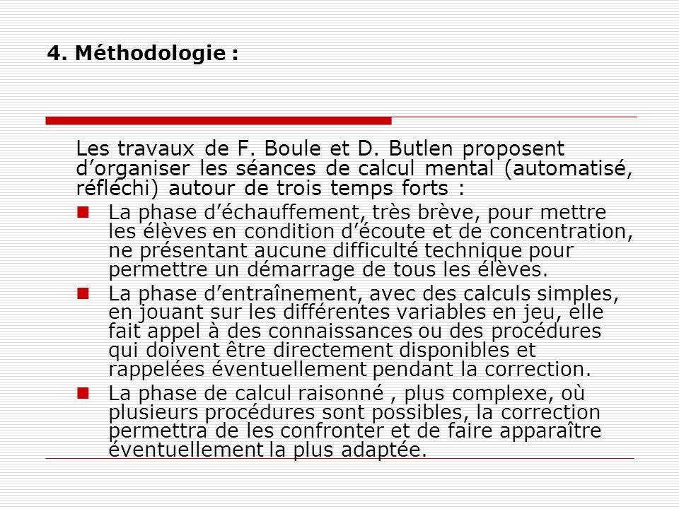 4. Méthodologie : Les travaux de F. Boule et D. Butlen proposent dorganiser les séances de calcul mental (automatisé, réfléchi) autour de trois temps