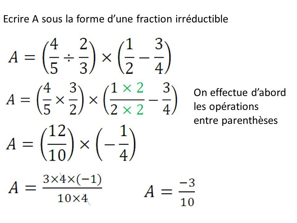 Ecrire A sous la forme dune fraction irréductible On effectue dabord les opérations entre parenthèses