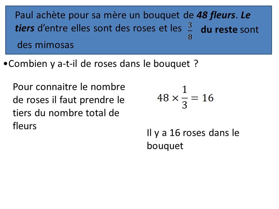 Paul achète pour sa mère un bouquet de 48 fleurs. Le tiers dentre elles sont des roses et les du reste sont des mimosas Combien y a-t-il de roses dans