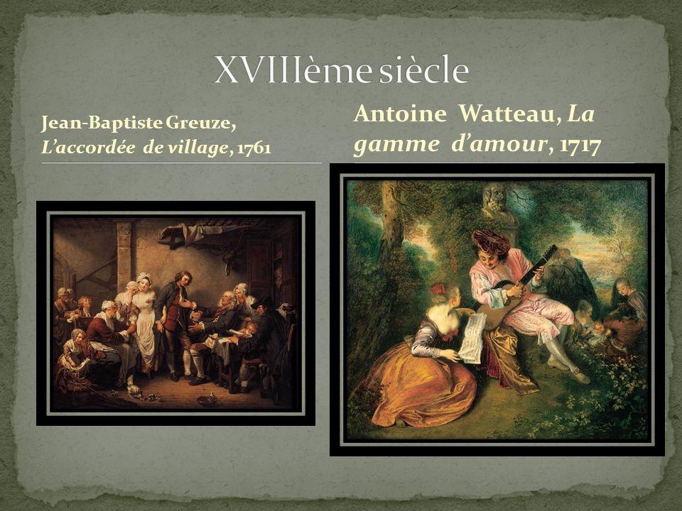Jean-Baptiste Greuze, Laccordée de village, 1761 Antoine Watteau, La gamme damour, 1717