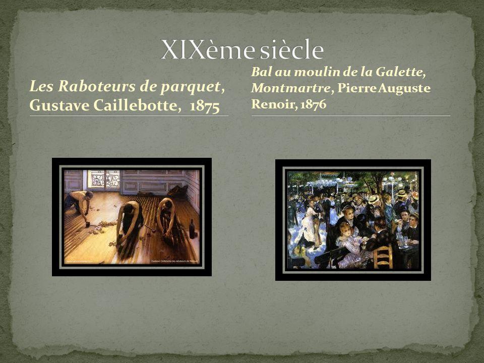 Les Raboteurs de parquet, Gustave Caillebotte, 1875 Bal au moulin de la Galette, Montmartre, Pierre Auguste Renoir, 1876