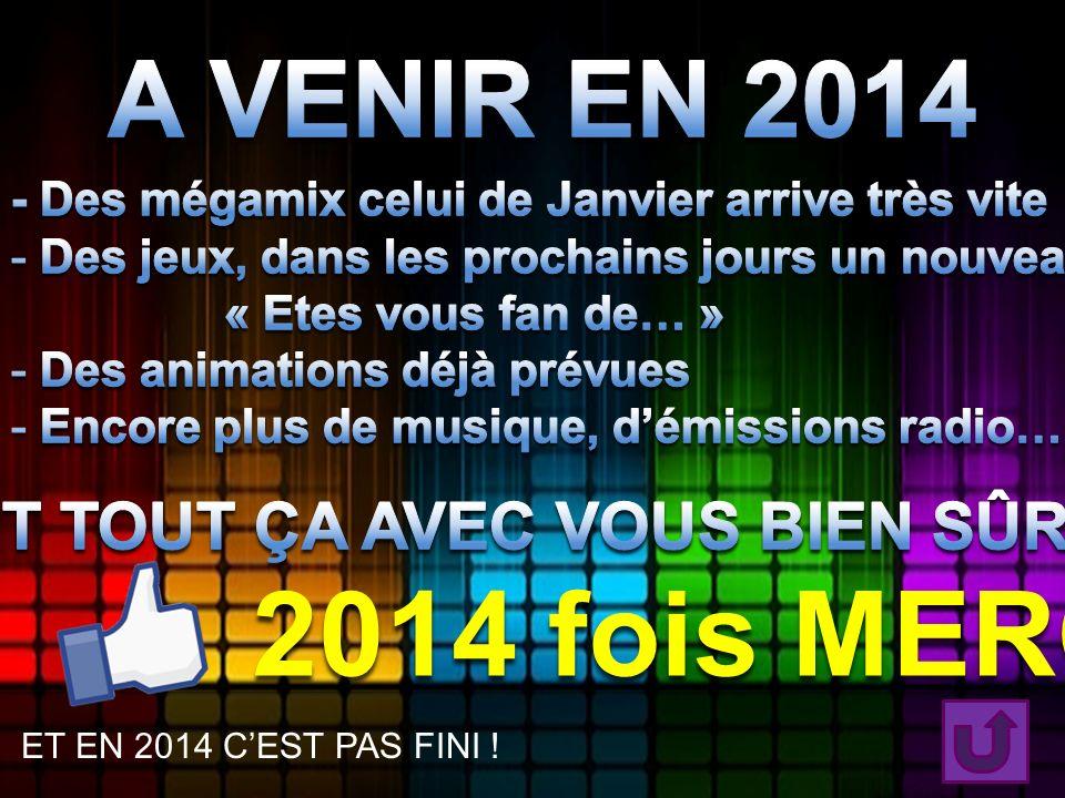 ET EN 2014 CEST PAS FINI ! 2014 fois MERCI !