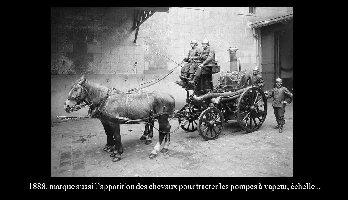 1888, marque aussi lapparition des chevaux pour tracter les pompes à vapeur, échelle...