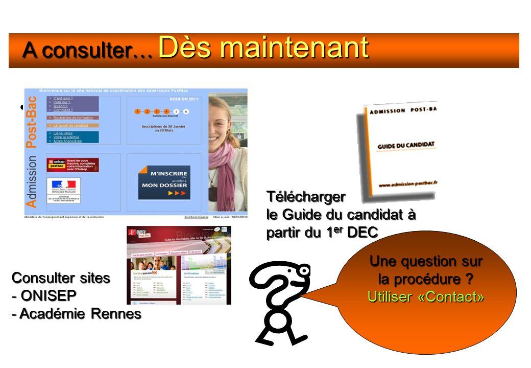 A partir du site A consulter… Dès maintenant Télécharger le Guide du candidat à partir du 1 er DEC Consulter sites - ONISEP - Académie Rennes Une ques