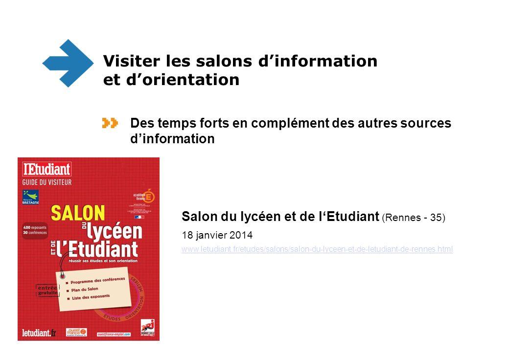 Salon du lycéen et de lEtudiant (Rennes - 35) 18 janvier 2014 www.letudiant.fr/etudes/salons/salon-du-lyceen-et-de-letudiant-de-rennes.html www.letudiant.fr/etudes/salons/salon-du-lyceen-et-de-letudiant-de-rennes.html Visiter les salons dinformation et dorientation Des temps forts en complément des autres sources dinformation