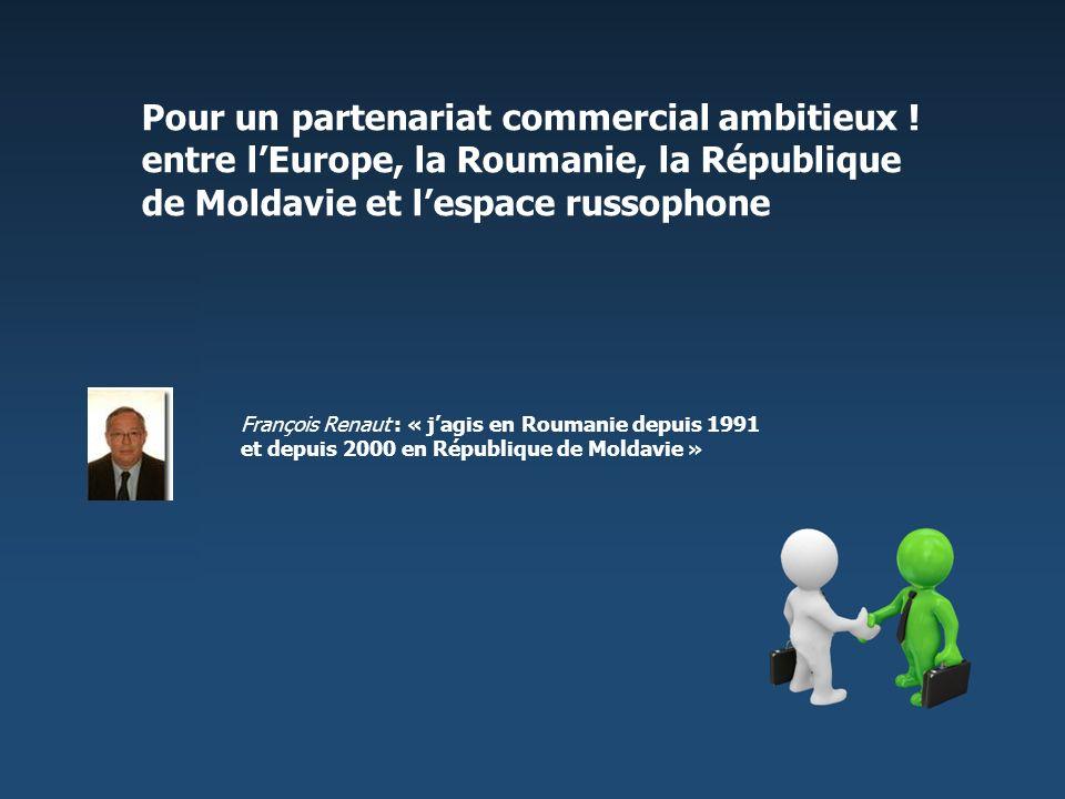 Pour un partenariat commercial ambitieux ! entre lEurope, la Roumanie, la République de Moldavie et lespace russophone François Renaut : « jagis en Ro