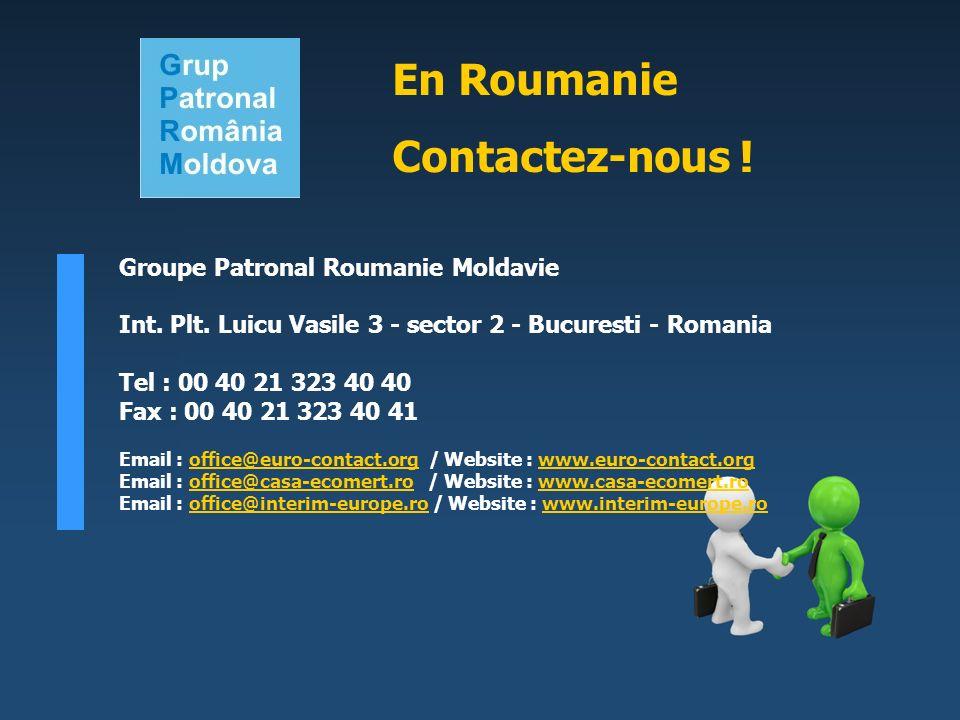 Groupe Patronal Roumanie Moldavie Int. Plt. Luicu Vasile 3 - sector 2 - Bucuresti - Romania Tel : 00 40 21 323 40 40 Fax : 00 40 21 323 40 41 Email :