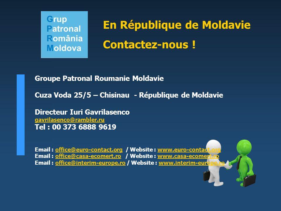 Groupe Patronal Roumanie Moldavie Cuza Voda 25/5 – Chisinau - République de Moldavie Directeur Iuri Gavrilasenco gavrilasenco@rambler.ru Tel : 00 373