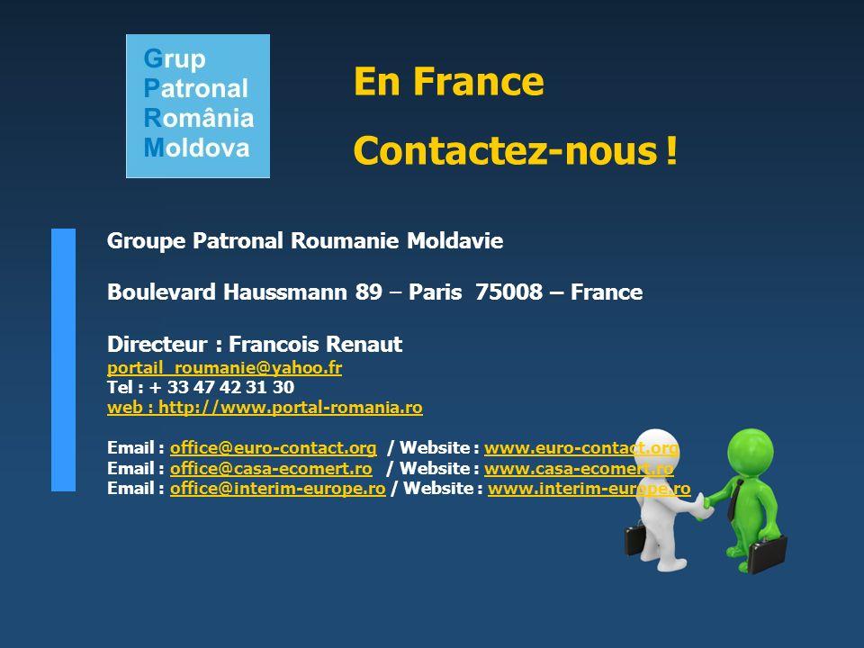 Groupe Patronal Roumanie Moldavie Boulevard Haussmann 89 – Paris 75008 – France Directeur : Francois Renaut portail_roumanie@yahoo.fr Tel : + 33 47 42